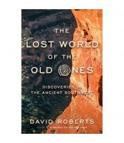 Lost World Of The Old Ones: Discoveries In The Ancient Southwest
