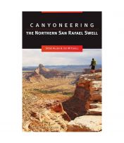 Canyoneering: The Northern San Rafael Swell - 1st Edition