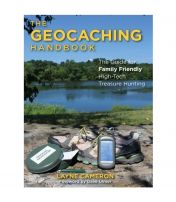 Geocaching Handbook: The Guide For Family Friendly, High-Tech Treasure Hunting - 3rd Edition