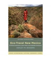 Eco-Travel New Mexico: 86 Natural Destinations, Green Hotels, And Sustainable Adventures