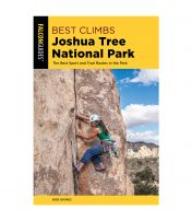 Best Climbs: Joshua Tree National Park: The Best Sport And Trad Routes In The Park - 2nd Edition