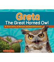 Greta The Great Horned Owl: A True Story Of Rescue And Rehabilitation