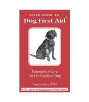 Dog First Aid: A Field Guide for the Hunting, Working, and Outdoor Dog