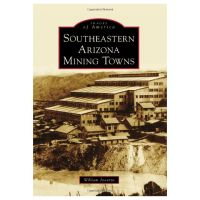 Images of America: Southeast Arizona Mining Towns
