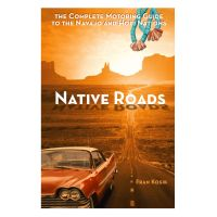 Native Roads: the Complete Motoring Guide To the Navajo & Hopi Nations