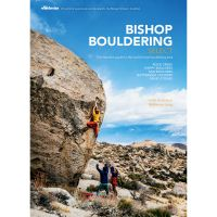 Bishop Bouldering Select: the Essential Guide To the World's Best Bouldering Area