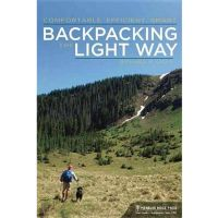 Backpacking Light: Comfortable, Smart, and Ultralight Hiking