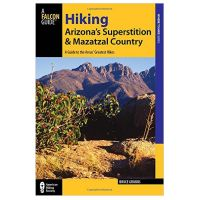 Hiking Arizona'S Superstition and Mazatzal Country: a Guide To the Area's Greatest Hikes