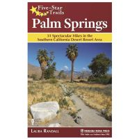 Five-Star Trails: Palm Springs: 31 Spectacular Hikes in the Southern California Desert Resort Area