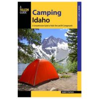 Camping Idaho: A Comprehensive Guide To Public Tent And Rv Campgrounds - 2nd Edition