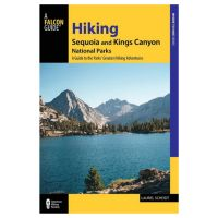 Hiking Sequoia And Kings Canyon National Parks: A Guide To The Parks' Greatest Hiking Adventures - 3rd Edition