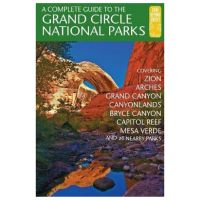 Complete Guide To The Grand Circle National Parks: Covering Zion, Bryce Canyon, Capitol Reef, Arches, Canyonlands, Mesa Verde, And Grand Canyon