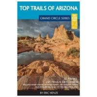 Top Trails Of Arizona: Includes Grand Canyon, Petrified Forest, Monument Valley, Vermilion Cliffs, Havasu Falls, Antelope Canyon And Slide Rock
