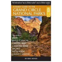Family Guide To The Grand Circle National Parks: Covering Zion, Bryce Canyon, Capitol Reef, Canyonlands, Arches, Mesa Verde, Grand Canyon - 2nd Edition