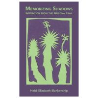Memorizing Shadows: Inspiration From The Arizona Trail