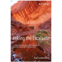 Hiking The Escalante: In The Grand Staircase-Escalante National Monument And The Glen Canyon National Recreation Area