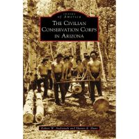 Images Of America: Civilian Conservation Corps In Arizona