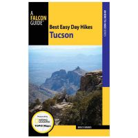 Best Easy Day Hikes Tucson - 2nd Edition