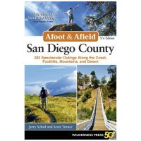 Afoot & Afield: San Diego County: 281 Spectacular Outings Along The Coast, Foothills, Mountains, And Desert - 5th Edition