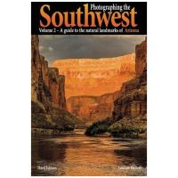Photographing The Southwest Vol II: A Guide To The Natural Landmarks Of Arizona - 3rd Edition