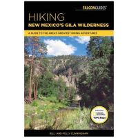 Hiking New Mexico's Gila Wilderness: A Guide To The Area's Greatest Hiking Adventures - 2nd Edition