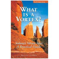 What Is A Vortex?: Sedona's Vortex Sites A Practical Guide - 16th Edition