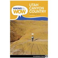 Hiking From Here To Wow: Utah Canyon Country