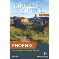 60 Hikes Withing 60 Miles: Phoenix: Including Scottsdale, Glendale, And Mesa