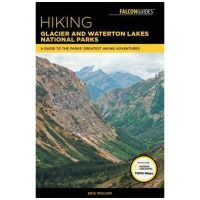 Hiking Glacier And Waterton Lakes National Parks: A Guide To The Parks' Greatest Hiking Adventures - 5th Edition