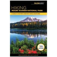 Hiking Mount Rainier National Park: A Guide To Mount Rainier's Greatest Hiking Adventures - 4th Edtion