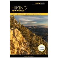 Hiking New Mexico: A Guide To The State's Greatest Hiking Adventures - 4th Edition