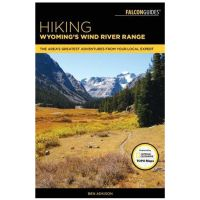 Hiking Wyoming's Wind River Range: The Area's Greatest Adventures From Your Local Experts