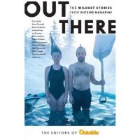 Out There: The Wildest Stories Ever Featured In Outside Magazine