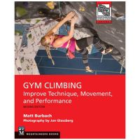 Gym Climbing: Improve Technique, Movement, And Performance - 2nd Edition