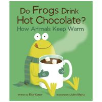 Do Frogs Drink Hot Chocolate?: How Animals Kepp Warm