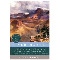 River Master: John Wesley Powell's Legendary Exploration Of The Colorado River And Grand Canyon