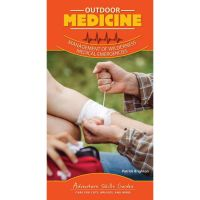 Adventure Skills Guide: Outdoor Medicine: Treating Common Ailments, Injuries, And Medical Emergencies