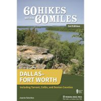60 Hikes Within 60 Miles: Dallas/Fort Worth: Including Tarrant, Collin, And Denton Counties