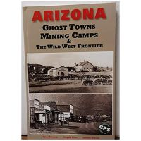Arizona Ghost Towns Mining Camps & The Wild West Frontier