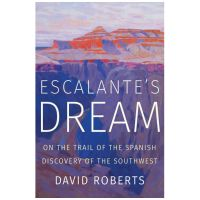 Escalante's Dream: On The Trail Of The Spanish Discovery In The Southwest