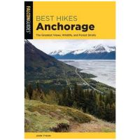 Best Hikes: Anchorage: The Greatest Views, Wildlife, And Forest Strolls
