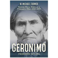 Geronimo: Prisoner Of Lies: True Stories From Twenty-Three Years As Prisoner Of War, 1886-1909