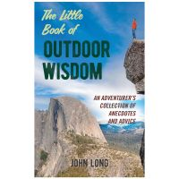 Little Book Of Outdoor Wisdom: An Adventurer's Collection Of Anecdotes And Advice
