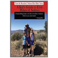 Kid's Guide To Elite Hikes Of Sedona: A Family Hiking Guide To The Best Of The Best Of Sedona's Trails