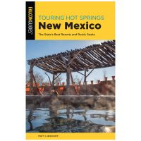 Touring Hot Springs: New Mexico: The State's Best Resorts And Rustic Soaks