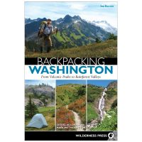 Backpacking Washington: From Volcanic Peaks To Rainforest Valleys - 3rd Edition