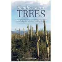 Southwestern Trees: A Guide To The Trees Of Arizona, New Mexico, And The Southwestern United States