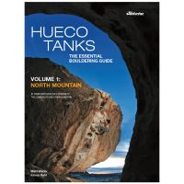 Hueco Tanks: The Essential Bouldering Guide