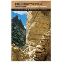 Superstition Wilderness Trails East: Hikes, Horse Rides, and History - 3rd Edition