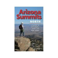 Arizona Summits North: A Guide to Mountains, Peaks and High Points